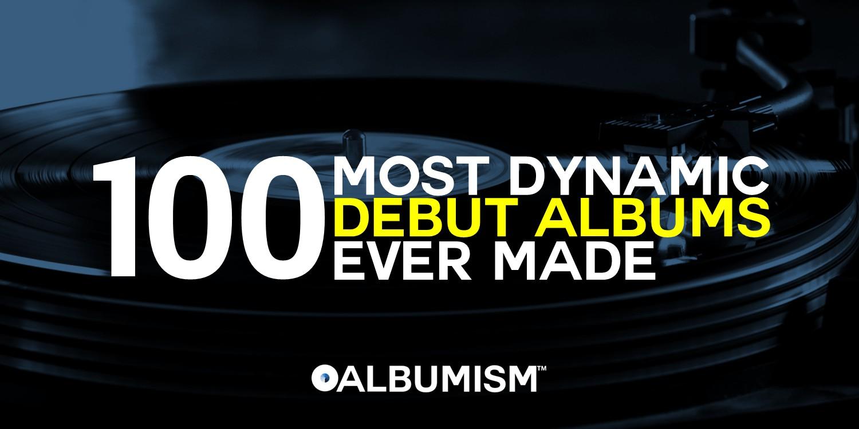 Albumism_100MostDynamicDebutAlbumsEverMade_MainImage